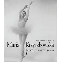MARIA KRZYSZKOWSKA / TANIEC BYŁ MOIM ŻYCIEM