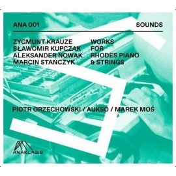 KRAUZE, KUPCZK / PIANO WORKS / ORZECHOWSKI